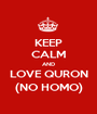 KEEP CALM AND LOVE QURON (NO HOMO) - Personalised Poster A1 size