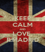 KEEP CALM AND LOVE  R.MADRID - Personalised Poster A1 size