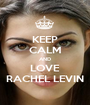 KEEP CALM AND LOVE RACHEL LEVIN - Personalised Poster A1 size