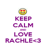 KEEP CALM AND LOVE RACHLE<3 - Personalised Poster A1 size