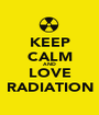 KEEP CALM AND LOVE RADIATION - Personalised Poster A1 size