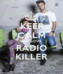 KEEP CALM AND LOVE RADIO KILLER - Personalised Poster A1 size