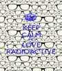 KEEP CALM AND LOVE RADIOACTIVE - Personalised Poster A1 size