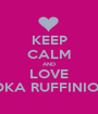 KEEP CALM AND LOVE RADKA RUFFINIOVA  - Personalised Poster A1 size
