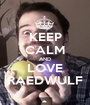 KEEP CALM AND LOVE RAEDWULF - Personalised Poster A1 size