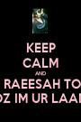 KEEP CALM AND LOVE RAEESAH TOFFAR COZ IM UR LAANIE - Personalised Poster A1 size