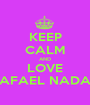 KEEP CALM AND LOVE RAFAEL NADAL - Personalised Poster A1 size