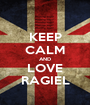 KEEP CALM AND LOVE RAGIEL - Personalised Poster A1 size