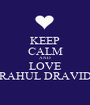 KEEP CALM AND LOVE RAHUL DRAVID - Personalised Poster A1 size