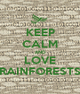 KEEP CALM AND LOVE RAINFORESTS - Personalised Poster A1 size