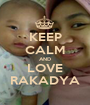 KEEP CALM AND LOVE RAKADYA - Personalised Poster A1 size