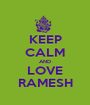 KEEP CALM AND LOVE RAMESH - Personalised Poster A1 size