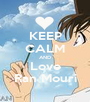 KEEP CALM AND Love Ran Mouri - Personalised Poster A1 size