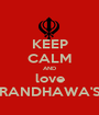 KEEP CALM AND love RANDHAWA'S - Personalised Poster A1 size