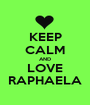 KEEP CALM AND LOVE RAPHAELA - Personalised Poster A1 size