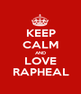 KEEP CALM AND LOVE RAPHEAL - Personalised Poster A1 size