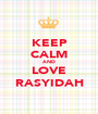 KEEP CALM AND LOVE RASYIDAH - Personalised Poster A1 size