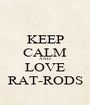 KEEP CALM AND LOVE RAT-RODS - Personalised Poster A1 size