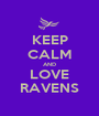 KEEP CALM AND LOVE RAVENS - Personalised Poster A1 size