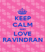 KEEP CALM AND LOVE RAVINDRAN - Personalised Poster A1 size