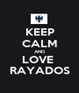 KEEP CALM AND LOVE  RAYADOS - Personalised Poster A1 size