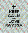 KEEP CALM AND LOVE RAYSSA - Personalised Poster A1 size
