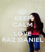KEEP CALM AND LOVE RAZ DANIEL - Personalised Poster A1 size