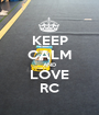 KEEP CALM AND LOVE RC - Personalised Poster A1 size