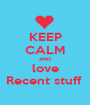 KEEP CALM AND love Recent stuff  - Personalised Poster A1 size
