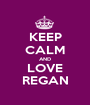 KEEP CALM AND LOVE REGAN - Personalised Poster A1 size