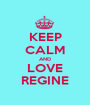 KEEP CALM AND LOVE REGINE - Personalised Poster A1 size