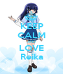 KEEP CALM AND LOVE Reika - Personalised Poster A1 size