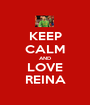 KEEP CALM AND LOVE REINA - Personalised Poster A1 size