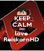 KEEP CALM AND love  ReiskornHD  - Personalised Poster A1 size