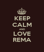 KEEP CALM AND LOVE REMA - Personalised Poster A1 size
