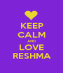 KEEP CALM AND LOVE RESHMA - Personalised Poster A1 size