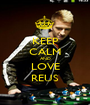 KEEP CALM AND LOVE REUS - Personalised Poster A1 size