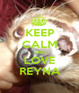 KEEP CALM AND LOVE REYNA - Personalised Poster A1 size