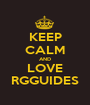 KEEP CALM AND LOVE RGGUIDES - Personalised Poster A1 size