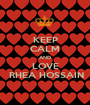 KEEP CALM AND LOVE  RHEA HOSSAIN - Personalised Poster A1 size