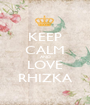 KEEP CALM AND LOVE RHIZKA - Personalised Poster A1 size