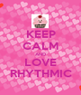 KEEP CALM AND LOVE RHYTHMIC - Personalised Poster A1 size