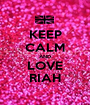 KEEP CALM AND LOVE RIAH - Personalised Poster A1 size