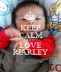 KEEP CALM AND LOVE RIARLEY - Personalised Poster A1 size