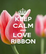 KEEP CALM AND LOVE  RIBBON - Personalised Poster A1 size
