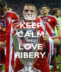KEEP CALM AND LOVE RIBERY - Personalised Poster A1 size