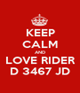KEEP CALM AND LOVE RIDER D 3467 JD - Personalised Poster A1 size