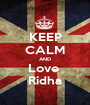 KEEP CALM AND Love  Ridha - Personalised Poster A1 size