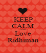 KEEP CALM AND Love Ridhiman - Personalised Poster A1 size