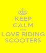 KEEP CALM AND LOVE RIDING SCOOTERS - Personalised Poster A1 size